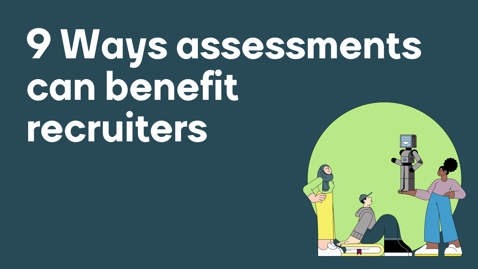 9 Ways assessments benefit recruiters